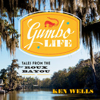 Gumbo Life: Tales from the Roux Bayou - Ken Wells