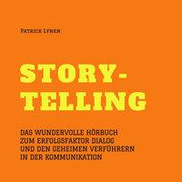 Storytelling: Das wundervolle Hörbuch zum Erfolgsfaktor Dialog und den geheimen Verführern der Kommunikation - Patrick Lynen