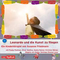 Leonardo und die Kunst zu fliegen: auch wenn man kein Überflieger ist - Susanne Friedmann