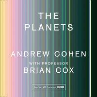 The Planets - Professor Brian Cox, Andrew Cohen