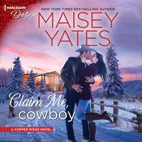 Claim Me, Cowboy: Copper Ridge - Maisey Yates