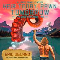 Heir Today, Pawn Tomorrow - Eric Ugland