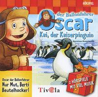 Oscar der Ballonfahrer: Kai der Kaiserpinguin & Nur Mut, Berti Beutelhocker - Tivola