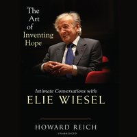 The Art of Inventing Hope: Intimate Conversations with Elie Wiesel - Howard Reich