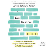 You Deserve the Truth: Change the Stories that Shaped Your World and Build a World-Changing Life - Erica Williams Simon