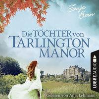 Die Töchter von Tarlington Manor - Tanja Bern