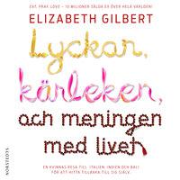 Lyckan, kärleken och meningen med livet - Elizabeth Gilbert