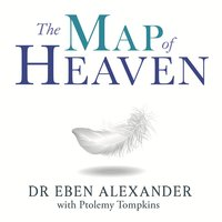 The Map of Heaven: A neurosurgeon explores the mysteries of the afterlife and the truth about what lies beyond - Eben Alexander, Ptolemy Tompkins