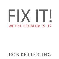 Fix It - Rob Ketterling