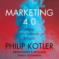 Marketing 4.0: Moving from Traditional to Digital - Philip Kotler, Hermawan Kartajaya, Iwan Setiawan