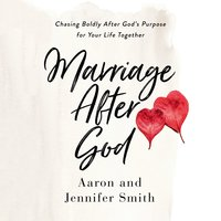 Marriage After God: Chasing Boldly After God's Purpose for Your Life Together - Jennifer Smith, Aaron Smith
