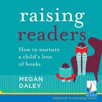 Raising Readers: How to Nurture a Child's Love of Books - Megan Daley