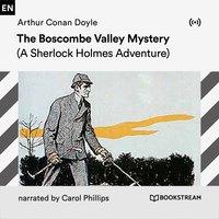 The Boscombe Valley Mystery: A Sherlock Holmes Adventure - Arthur Conan Doyle