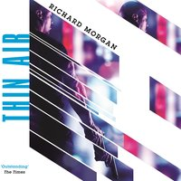 Thin Air - Richard Morgan