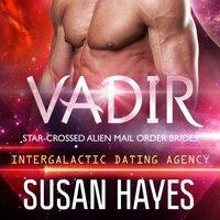 Vadir: Star-Crossed Alien Mail Order Brides (Intergalactic Dating Agency) - Susan Hayes