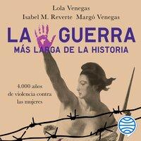 La guerra más larga de la Historia - Lola Venegas, Isabel M. Reverte, Margó Venegas