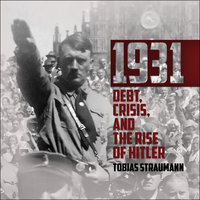 1931: Debt, Crisis, and the Rise of Hitler - Tobias Straumann
