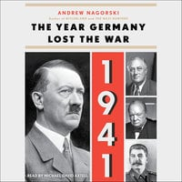 1941: The Year Germany Lost the War - Andrew Nagorski
