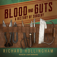 Blood and Guts: A History of Surgery - Richard Hollingham