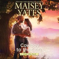 Cowboy to the Core - Maisey Yates