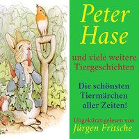 Peter Hase - und viele weitere Tiergeschichten - Beatrix Potter, Diverse Autoren