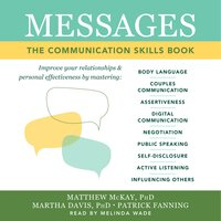 Messages: The Communication Skills Book - Matthew McKay, Patrick Fanning, Martha Davis