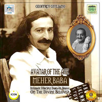 Avatar of the Age – Meher Baba: Intimate Disciple Darwin Shaw on the Divine Beloved - Geoffrey Giuliano