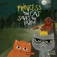 Princess the Cat Saves the Farm - John Heaton