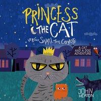 Princess the Cat Versus Snarl the Coyote - John Heaton