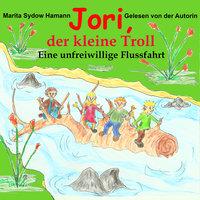 Jori, der kleine Troll: Eine unfreiwillige Flussfahrt - Marita Sydow Hamann