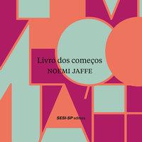 Livro dos Começos - Noemi Jaffe
