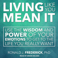 Living Like You Mean It - Ronald J. Frederick (PhD)