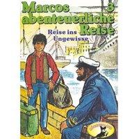 Marcos abenteuerliche Reise - Folge 3: Reise ins Ungewisse - Edmondo De Amicis, Rolf Ell