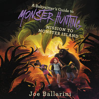 A Babysitter's Guide to Monster Hunting #3: Mission to Monster Island - Joe Ballarini