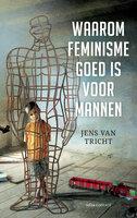 Waarom feminisme goed is voor mannen - Jens van Tricht