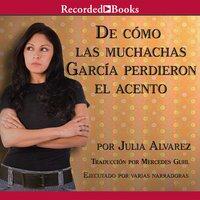 De como las muchachas Garcia perdieron el acento - Julia Alvarez