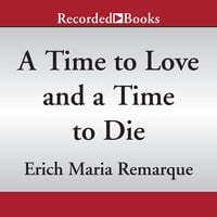 A Time to Love and a Time to Die - Erich Maria Remarque