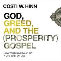 God, Greed, and the (Prosperity) Gospel - Costi W. Hinn