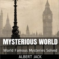 Mysterious World: World Famous Mysteries Solved - Albert Jack