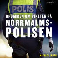 Drömmen om piketen på Norrmalmspolisen - Michael Lundh