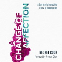 A Change of Affection: A Gay Man's Incredible Story of Redemption - Becket Cook