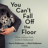 You Can't Fall Off the Floor: And Other Lessons from a Life in Hollywood - Harris Katleman, Nick Katleman
