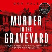 Murder in the Graveyard: A Brutal Murder. A Wrongful Conviction. A 27-Year Fight for Justice. - Don Hale