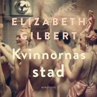 Kvinnornas stad - Elizabeth Gilbert