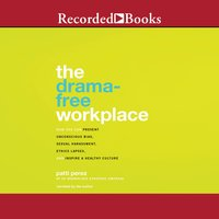The Drama-Free Workplace: How You Can Prevent Unconscious Bias, Sexual Harassment, Ethics Lapses, and Inspire a Healthy Culture - Patti Perez