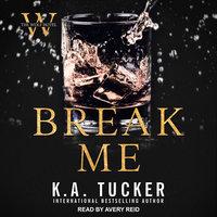 Break Me - K.A. Tucker, Nina West