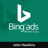 Bing Ads Made Easy - John Hawkins