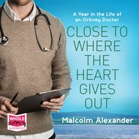 Close To Where The Heart Gives Out - Malcolm Alexander