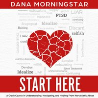 Start Here: A Crash Course in Understanding, Navigating, and Healing From Narcissistic Abuse - Dana Morningstar