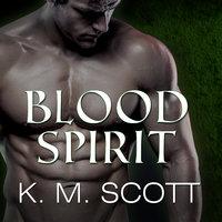 Blood Spirit - K.M. Scott, Gabrielle Bisset